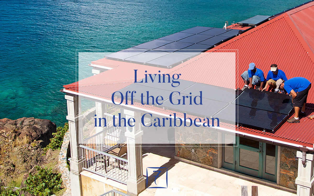 Living Off the Grid in the Caribbean - 7th Heaven Properties